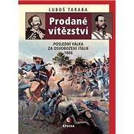 Prodané vítězství: Poslední válka za osvobození Itálie 1866 - Kniha