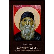 Svatý proti své vůli: Život, osobnost a duchovní odkaz svatého Prfyria Kavsokalyvity - Kniha