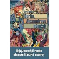 Berlín, Alexandrovo náměstí: Nejvýznamnější román německé literární moderny - Kniha