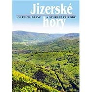 Jizerské hory 3: O lesích, dřevě a ochraně přírody - Kniha