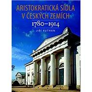 Aristokratická sídla v českých zemích 1780-1914 - Kniha