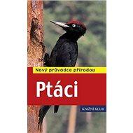 Ptáci: Nový průvodce přírodou - Kniha