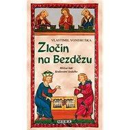 Zločin na Bezdězu: Hříšní lidé Království českého - Kniha