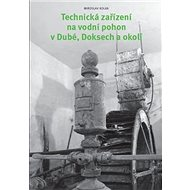 Technická zařízení na vodní pohon v Dubé, Doksech a okolí - Kniha