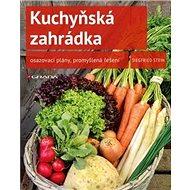 Kuchyňská zahrádka: osazovací plány, promyšlená řešení - Kniha