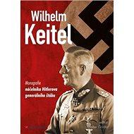 Wilhelm Keitel: monografie náčelníka Hitlerova generálního štábu - Kniha