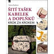 Šití tašek kabelek a doplňků: Krok za krokem - Kniha