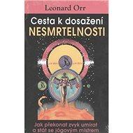 Cesta k dosažení nesmrtelnosti: Jak překonat zvyk umírat a stát se jógovým mistrem - Kniha