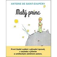Malý princ: První české vydání v původní úpravě, v souladu s přáním a uměl. záměrem autora - Kniha
