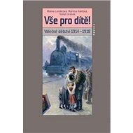 Vše pro dítě!: Válečné dětství 1914–1918 - Kniha