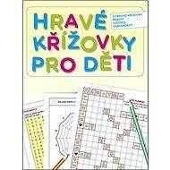Hravé křížovky pro děti: Zábavné křížovky, rébusy, sudoku, osmisměrky - Kniha