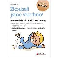 Kniha Zkoušeli jsme všechno!: Respektující a klidné výchovné postupy