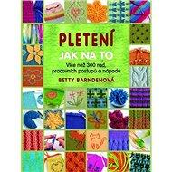 Pletení Jak na to: Více jak 300 rad, pracovních postupů a nápadů - Kniha