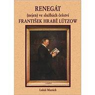 Renegát(nejen) ve službách češství František hrabě Lützow - Kniha