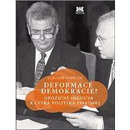 Deformace demokracie?: Opoziční smlouva a česká polotika 1998-2002 - Kniha