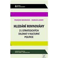 Hledání rovnováhy: 21 strategických dilemat v kulturní politice - Kniha