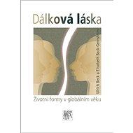 Dálková láska: Životní formy v globálním věku - Kniha
