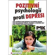 Pozitivní psychologií proti depresi: Jak svépomocí dosáhnout štěstí, pohody a vnitřní síly - Kniha