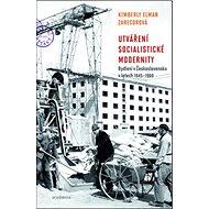 Utváření socialistické modernity: Bydlení v československu v letech 1945-1960 - Kniha