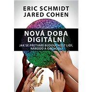 Nová doba digitální: Jak se přetváří budoucnost lidí, národů a obchodu - Kniha