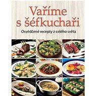 Vaříme s šéfkuchaři: Osvědčené recepty z celého světa - Kniha