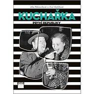 Kuchařka první republiky: Od dělnického Žižkova až do kuchyně filmových hvězd - Kniha