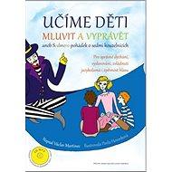 Učíme děti mluvit a vyprávět + CD MP3: aneb Sedmero pohádek o sedmi kouzelnících - Kniha