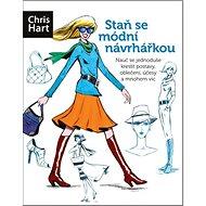 Staň se módní návrhářkou: Nauč se jednoduše kreslit postavy, oblečení, účesy a mnohem víc - Kniha