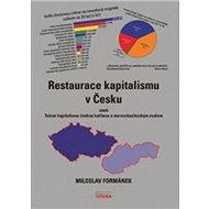 Restaurace kapitalismu v Česku: aneb Tažení kapitalismu českou kotlinou a moravským úvalem - Kniha