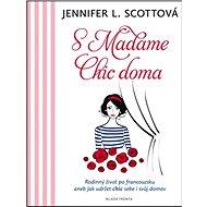 S Madame Chic doma: Rodinný život po francouzsku aneb jak udržet chic sebe i svůj domov