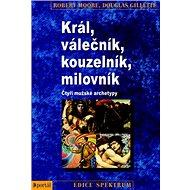 Král, válečník, kouzelník, milovník: Čtyři mužské archetypy - Kniha