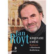Jan Royt Krajinami umění: Rozhovor s Martinem Bedřichem - Kniha