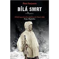 Bílá smrt: Příběh legendárního odstřelovače Zimní války Sima Häyhäho - Kniha