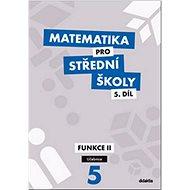 Matematika pro střední školy 5.díl Učebnice: Funkce II