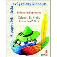A papoušek hledá svůj zelený klobouk: Podivná kniha pohádek - Kniha