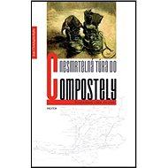 Nesmrtelná túra do Compostely: Poutníkem chtě nechtě - Kniha