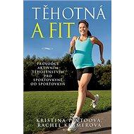 Těhotná a fit: Průvodce aktivním těhotenstvím pro sportovkyně od sportovkyň - Kniha