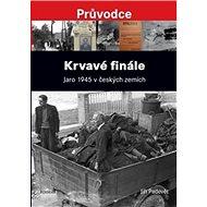 Krvavé finále: Jaro 1945 v českých zemích - Kniha