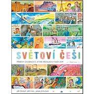 Světoví Češi: Příběhy průkopníků, osobností, které proslavily naši zem - Kniha