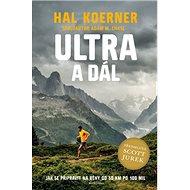 Ultra a dál: Jak se připravit na běhy od 50 km po 100 mil a dál - Kniha