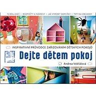 Dejte dětem pokoj: Inspirativní průvodce zařizováním dětských pokojů - Kniha