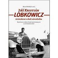 Jiří Kristián LOBKOWICZ: Aristokrat s duší závodníka