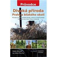 Divoká příroda Prahy a blízkého okolí - Kniha