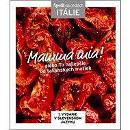 Mamma mia! alebo To najlepšie od talianskych matiek - Kniha