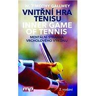 Vnitřní hra tenisu: Mentální stránka vrcholového výkonu - Kniha