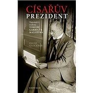 Císařův prezident: Tajemství rodiny Tomáše Garrigua Masaryka