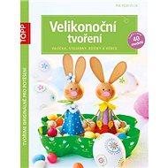 TOPP Velikonoční tvoření: vajíčka, stojánky, košíky a věnce