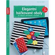 TOPP Elegantní háčkované obaly: na tablety, notebooky, telefony... - Kniha