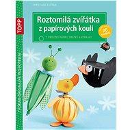 TOPP Roztomilá zvířátka z papírových koulí: z proužků papíru, drátků a korálků - Kniha