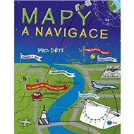 Mapy a navigace pro děti - Kniha